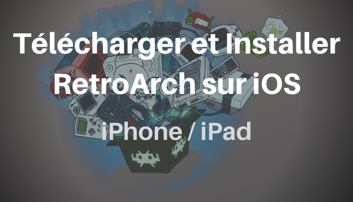 Télécharger et Installer RetroArch sur iOS iPhone / iPad