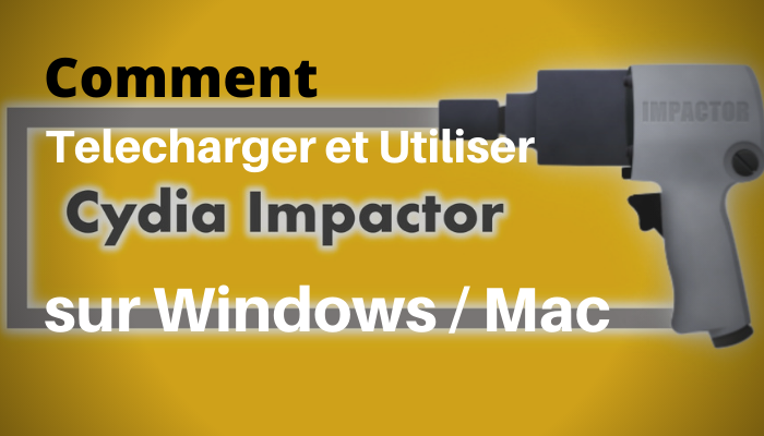 Comment Telecharger et Utiliser Cydia Impactor sur Windows / Mac