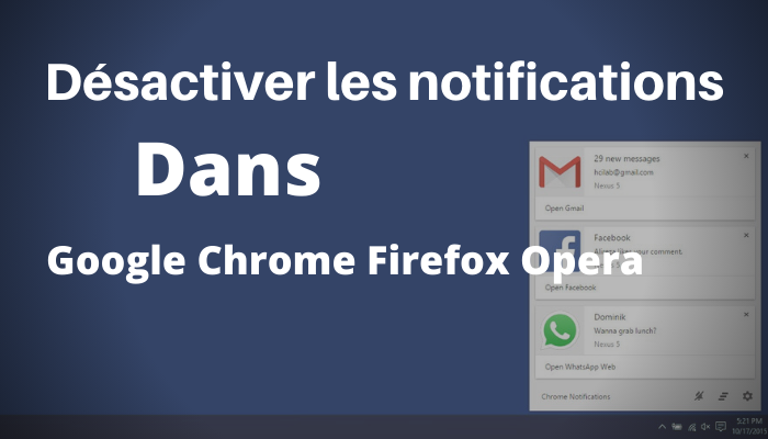 Comment désactiver les notifications Google Chrome, Firefox et Opera.